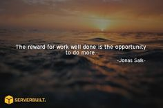 The reward for work well done is the op[urunity to do more. #serverbuilt