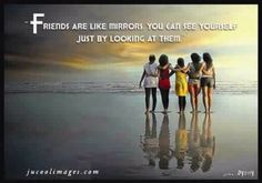 Friends are like mirrors. You can see yourself by looking at them. Best Friends Forever Quotes, Best Friend Quotes, Friendship Images, The Desire Map, Truth Of Life, Friends Are Like, All Quotes, Facebook Image, Know Who You Are