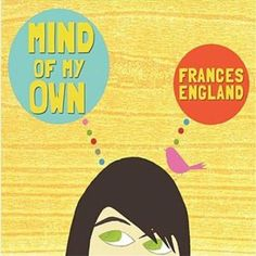 Frances England: Mind Of My Own.  The first of her albums I bought and still one of my favorites.