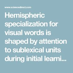 Hemispheric specialization for visual words is shaped by attention to sublexical units during initial learning