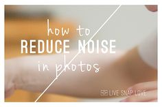 How to Reduce Noise in Photos — Live Snap Love with Audrey Ann