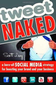 Tweet Naked: A Bare-All Social Media Strategy for Boosting Your Brand and Your Business by Scott Levy,http://www.amazon.com/dp/1599185156/ref=cm_sw_r_pi_dp_5cWTsb0DSRNJN5RK