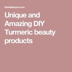 Unique and Amazing DIY Turmeric beauty products