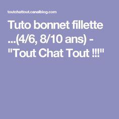 """Tuto bonnet fillette ...(4/6, 8/10 ans) - """"Tout Chat Tout !!!"""""""