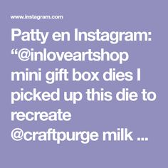 "Patty en Instagram: ""@inloveartshop mini gift box dies I picked up this die to recreate @craftpurge milk carton caddy. I love her project so much its adorable.…"""