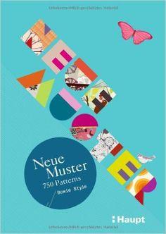 Neue Muster - 750 Patterns: Flächendesign aus der ganzen Welt: Amazon.de: Bowie Style: Bücher