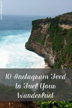 10 Instagram Feed to Fuel Your Wanderlust
