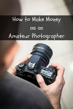 Photography Business Tips: How to Make Money as an Amateur Photographer. #PhotographyBusinessStuff