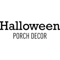 Halloween Porch Decor Text ❤ liked on Polyvore featuring halloween, text, words, phrase, quotes and saying