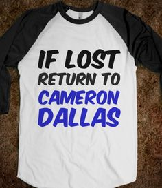 IF LOST RETURN TO CAMERON DALLAS. awesome shirt. @Cameron Dallas™  I WOULD ALWAYS BE LOST