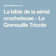 La bible de la sérial crocheteuse - La Grenouille Tricote Charts, Couture, Fruit, Tips, Amigurumi, Sew, Crafts, Tricot Facile, Spool Knitting