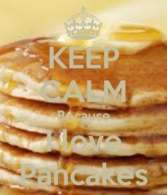 KEEP CALM Because I love Pancakes @Karina Renteria