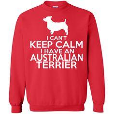 I Cant Keep Calm I Have An Australian Terrier Sweatshirts