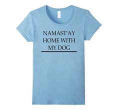 Namast'ay Home With My Dog T-Shirt