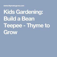 Kids Gardening: Build a Bean Teepee - Thyme to Grow