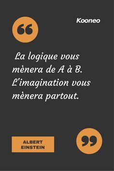 [CITATIONS] La logique vous mènera de A à B. L'imagination vous mènera partout. ALBERT EINSTEIN #Ecommerce #Kooneo #Logique #Imagination #Alberteinstein : www.kooneo.com