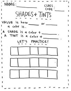 Students will fill in the blank for definition of value. Students will use crayons or colored pencils to blend a value scale at the bottom of the page. KeyValue is how LIGHT or DARK a color is. A shade is a color + BLACK. A tint is a color + WHITE.