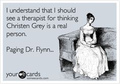 I understand that I should see a therapist for thinking Christen Grey is a real person. Paging Dr. Flynn...