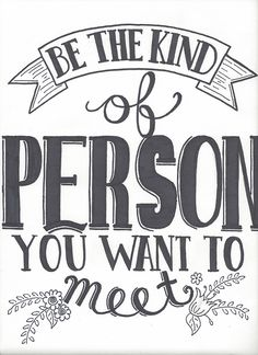 Be the kind of person you want to meet ~ via   a-thousand-words
