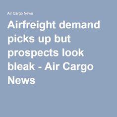 Airfreight demand picks up but prospects look bleak - Air Cargo News