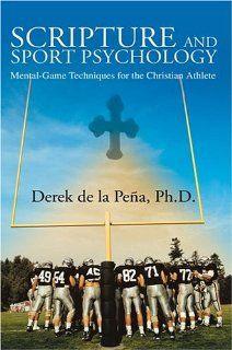 Amazon.com: Scripture and Sport Psychology: Mental-Game Techniques for the Christian Athlete (9780595328338): Derek de la Peña: Books