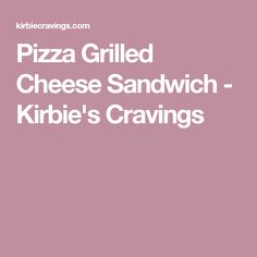 Pizza Grilled Cheese Sandwich - Kirbie's Cravings