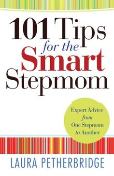 101 Tips for the Smart Stepmom: Expert Advice From One Stepmom to Another by Laura Petherbridge