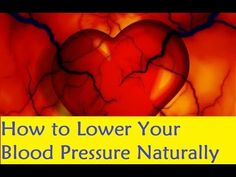 Lower High Blood Pressure - How to Lower Your Blood Pressure Naturally
