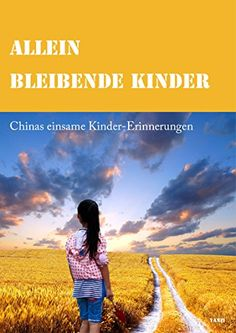 Allein bleibende Kinder: Chinas einsame Kinder-Erinnerungen