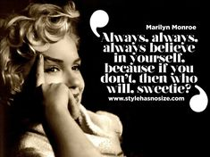 always, always, always believe in yourself, because if you don't, then who will, sweetie?