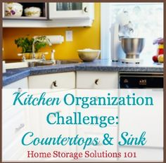 Steps for organizing and clearing off your kitchen countertops {Week #1 of the 52 Week Organized Home Challenge on Home Storage Solutions 101}