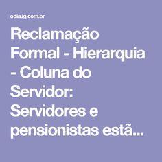 Reclamação Formal - Hierarquia - Coluna do Servidor: Servidores e pensionistas estão sem margem para empréstimos - Economia - O Dia