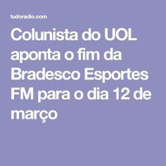 Colunista do UOL aponta o fim da Bradesco Esportes FM para o dia 12 de março