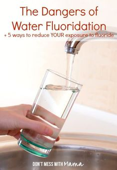 The Dangers of Water Fluoridation + 5 Ways to Reduce Your Exposure to Fluoride - http://DontMesswithMama.com