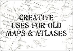 Creative uses for old maps - Decor ideas for using old maps, easily incorporated into a steampunk look.
