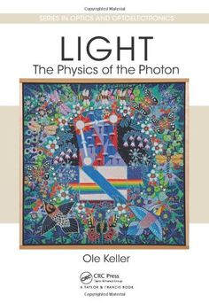 COMING SOON - Availability: http://130.157.138.11/record= Light - The Physics of the Photon (Series in Optics and Optoelectronics) / Ole Keller