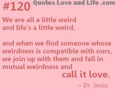 Dr. Seuss has a neat way of looking at love (: