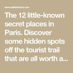 The 12 little-known secret places in Paris. Discover some hidden spots off the tourist trail that are all worth a visit. Hidden Treasures, Secret Places, Paris, France Travel, Thing 1 Thing 2, Spring Break, Trip Planning, French, Travel Hacks