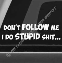 Dont Follow Me Funny Vinyl Bumper Sticker Decal Truck SUV Off Road 4WD Diesel
