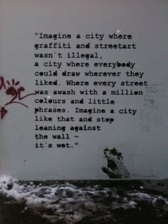 Imagine a city where graffiti and street art wasn't illegal, where everybody could draw wherever they liked.