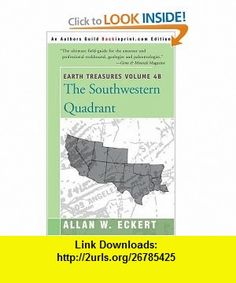 Earth Treasures The Southwestern Quadrant, Vol. 4B (9780595092529) Allan W. Eckert , ISBN-10: 0595092527  , ISBN-13: 978-0595092529 ,  , tutorials , pdf , ebook , torrent , downloads , rapidshare , filesonic , hotfile , megaupload , fileserve