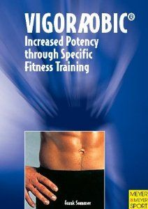 Vigorrobic: Increased Potency Through Specific Fitness Training by Frank Sommer. $17.95. Publication: May 2002. Publisher: Meyer & Meyer Verlag (May 2002). Author: Frank Sommer
