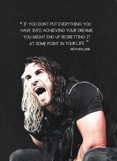Love this quote and he seems to be wise beyond his years. Seth Rollins