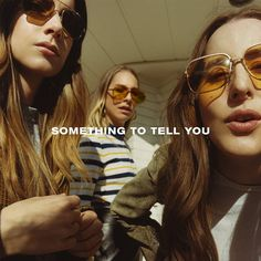 Haim - Something to Tell You. I'm so ready for this