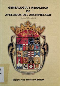 Genealogía y heráldica de apellidos del archipiélago : citados en el Nobiliario de Canarias / por Melchor de Zárate y Cólogan. [La Orotava] : M. de Zárate, D.L. 2003. #RSEAPT