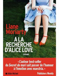 A la recherche d'Alice Love - Liane Moriarty - Editions Albin Michel - ROMAN Le Secret Du Mari, Importance Of Library, Ebooks Pdf, Liane Moriarty, Albin Michel, Alice, France 1, Recorded Books, Online Library