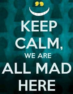Keep calm Alice in Wonderland quote via www.Facebook.com/DisneylandForMisfits