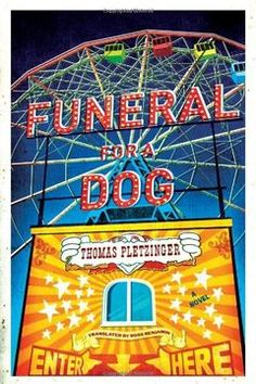 Buy Funeral for a Dog: A Novel by Ross Benjamin, Thomas Pletzinger and Read this Book on Kobo's Free Apps. Discover Kobo's Vast Collection of Ebooks and Audiobooks Today - Over 4 Million Titles! John Irving, Gina Rodriguez, Books You Should Read, World Literature, Carnival Themes, Haruki Murakami, Lugano, Book Authors, Paperback Books