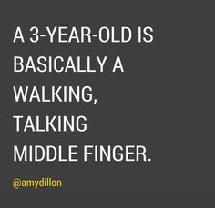 So is a 1 year old, 2 year old.... oh kids are walking middle fingers until about 26!
