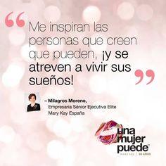 Me inspiran las personas que creen que pueden, ¡y se atreven a vivir sus sueños! Milagros Moreno, Empresaria Sénior Ejecutiva Élite Mary Kay España